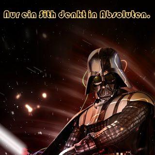 Nur ein Sith denkt in Absoluten.