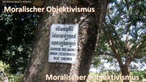 Moralischer Objektivismus und moralischer Subjektivismus