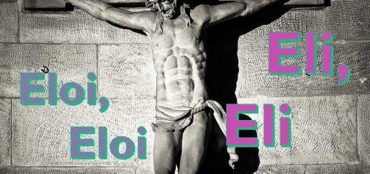 """""""Eloi, Eloi"""" oder """"Eli, Eli"""""""