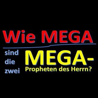 Wie Mega sind die zwei Mega-Propheten des Herrn?