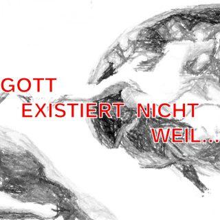 Gott existiert nicht weil...